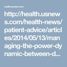 http://health.usnews.com/health-news/patient-advice/articles/2014/05/13/managing-the-power-dynamic-between-doctors-and-patients  #Power #Doctor #Patient #MedicalClaimsManagement