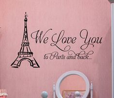 Paris and Eiffel Tower Wall Decal - We Love You to Paris and Back - Baby Girl Nursery Bedroom Vinyl Decal 22H x 36W ba0293. $45.00, via Etsy.