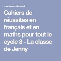 Cahiers de réussites en français et en maths pour tout le cycle 3 - La classe de Jenny