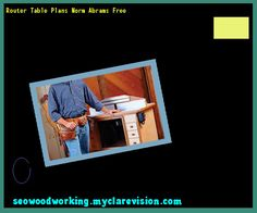 Router Table Plans Norm Abrams Free 203344 - Woodworking Plans and Projects!