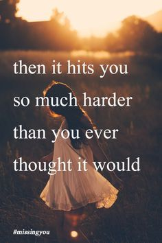 Then it hits you so much harder than you ever thought it would #missingyou #loss Missing You: 22 Honest Quotes About Grief