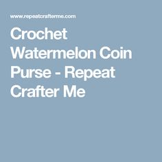 Crochet Watermelon Coin Purse - Repeat Crafter Me