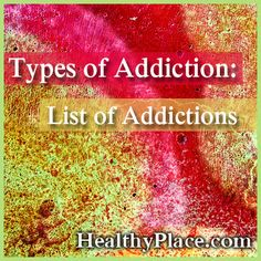 Many types of addictions exist. Discover the different types of addictions. Take a look at our extensive list of addictions.