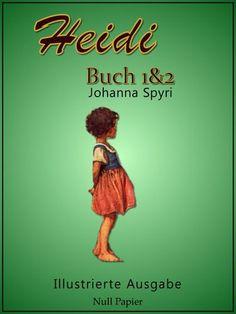 Johanna Spyri: Heidi - Buch 1 und 2 - Illustrierte Ausgabe
