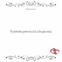 Te extraño, pero no a ti, a lo que eras. #corazón roto #amo
