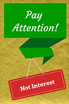 Pay Attention, not interest
