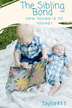 The Sibling Bond, How young is to young? – Taylor411