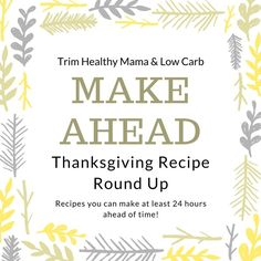 THM Low Carb Recipe for Thanksgiving! I think one of the hardest things about hosting a major holiday is timing. So, I put together a list of recipes you can make AT LEAST 24 hours ahead.