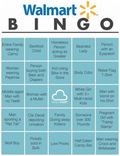 This is so horrible on so many levels but I can't help but laugh hysterically... and I think I might have a BINGO based on my last WalMart trip... lol