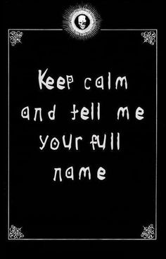 Hehe deathnote this is pretty funny but i wouldnt give my full name :)