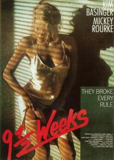 NINE 1/2 WEEKS (1986): Elizabeth McGraw a divorced SoHo employee played by (Kim Basinger) gets involved in an impersonal affair with John Gray (Mickey Rourke) a Wall Street arbitrageur. Elizabeth barely knows about his life, only about the erotic games they play, so the relationship begins to get volatile which pushes the boundaries and spirals to emotional breakdown and separate ways