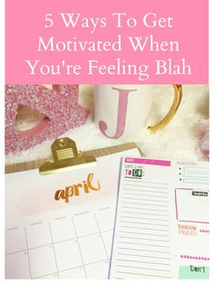 |5 Ways To Get Motivated When You're Feeling Blah