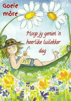 Good Morning Wishes, Morning Messages, Morning Quotes, Me Quotes, Qoutes, Lekker Dag, Weekday Quotes, Goeie More, Afrikaans Quotes