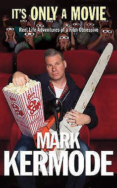It s Only a Movie: Reel Life Adventures of a Film Obsessive by Mark Kermode...