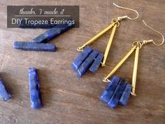 Thanks, I Made It : DIY Trapeze Earrings  Tools and materials: 2 ear wires 2 jump rings 4 gold bar links Stone fan pendant/stick beads (I used lapis jasper but there are so many beautiful varieties to choose from!) 2 eye pins (head pins pictured here because I made my own eye pins but am sparing you of that!) Jewelry pliers