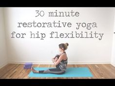 30 Minute Restorative Yoga Video for Hip Flexibility - Free Hatha Yoga Sequence on YouTube