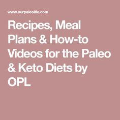 Recipes, Meal Plans & How-to Videos for the Paleo & Keto Diets by OPL