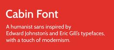 Cabin is a humanist sans type family which comes with 8 weights and true italics. Cabin font family is inspired by Edward Johnston's and Eric Gill's typefaces