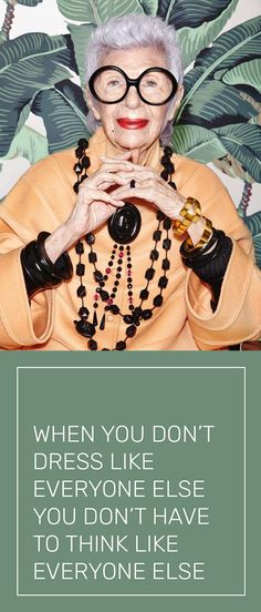 "How about when you don't ""decorate"" like everyone else, you don't have to think like everyone else? Click to see how these 6 famous Iris Apfel fashion quotes also translate to interiors."