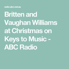 Britten and Vaughan Williams at Christmas on Keys to Music - ABC Radio