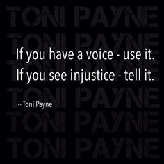 Toni Payne Quote about using your voice for injustice Love Quotes For Her, True Love Quotes, Quotes To Live By, Life Quotes, Injustice Quotes, Social Justice Quotes, Black Lives Matter Quotes, Protest Signs, Protest Posters