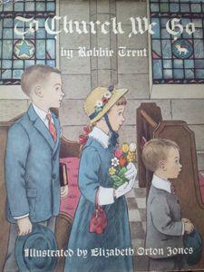 To Church We Go, by Robbie Trent. Illustrations by Elizabeth Orton Jones