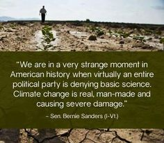 CLIMATE CHANGE DENIERS People will look back at this time and regret that not enough was done while we still had the chance.