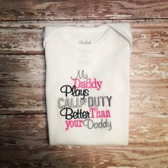 My daddy plays call of duty better than your by DirtandDazzle, $18.00