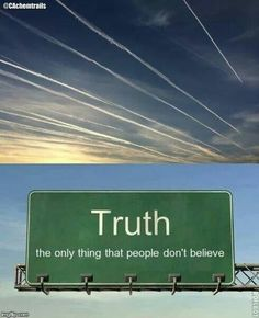 Truth; is the only thing that people don't believe.