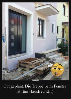 Gut geplant. Die Treppe beim Fenster ist fürn Hausfreund. :) | Lustige Bilder, Sprüche, Witze, echt lustig