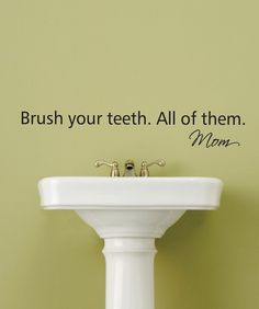 Mom knows best! #dentalhealth #tooth #teeth #dentist Vinyl Quotes, Wall Quotes, Peach Bathroom, Kids Bath, Kids Sink, Custom Decals, Quotes For Kids, Home Decor Inspiration, Decoration