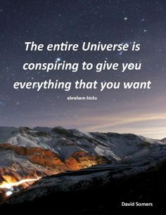The entire universe is conspiring to give you everything you want. *Abraham-Hicks Quotes www.monicaloren.com