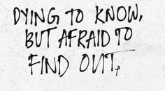 Dying to know, but afraid to find out. That two week window is killer.