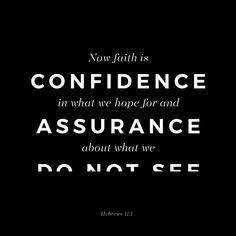 """""""Now faith is the substance of things hoped for, the evidence of things not seen."""" Hebrews 11:1 KJV"""