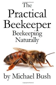 The Practical Beekeeper: Beekeeping Naturally by Michael Bush,http://www.amazon.com/dp/1614760640/ref=cm_sw_r_pi_dp_-34ktb0M57R7NPTE