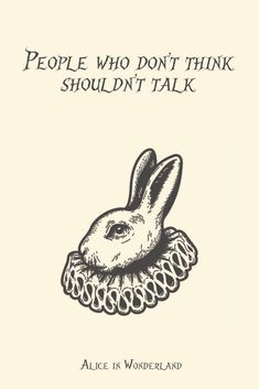 People who don't think shouldn't talk ★ The best deep, mad, life Alice in Wonderland quotes by Lewis Carrol to get inspiration from. in wonderland Quotes Alice In Wonderland Quotes That Every Person Has To Know Quotable Quotes, True Quotes, Book Quotes, Words Quotes, People Quotes, Sayings, Fact Quotes, Quotes For Him, Be Yourself Quotes