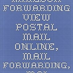 Mailbox Forwarding - View Postal Mail Online, Mail Forwarding, Mailing  Address, Virtual Office PO Box, and Private Mailbox Rental Services |  Pinterest