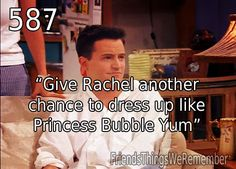 """""""Chandler: Well, I think you should seriously consider the marriage thing. Give Rachel another chance to dress up like Princess Bubble Yum. """" ~ Friends Quotes ~ Season 2, Episode 24 ~ The One with Barry and Mindy's Wedding"""