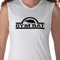 Gym Rat performance Sleeveless Shirt from Fit and Fabulous:    http://www.zazzle.com/gym_rat_womens_performance_sleeveless_shirt-235039367259185087