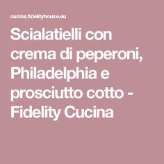 Scialatielli con crema di peperoni, Philadelphia e prosciutto cotto - Fidelity Cucina