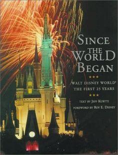 By Jeff Kurtti Since the World Began: Walt Disney World - The First 25 Years (First Edition): Jeff Kurtti: 8601403727383: Amazon.com: Books