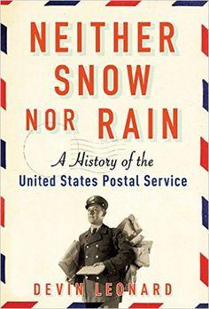Amazon.com: Neither Snow nor Rain: A History of the United States Postal Service eBook: Devin Leonard: Kindle Store