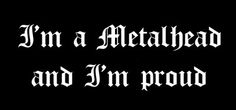 proud to be a metalhead Nick Drake, Dave Mustaine, Metalhead, Music Is Life, Song Lyrics, Singing, Finding Yourself, Songs, Thoughts
