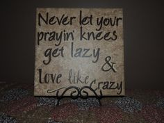 "A ""Never Let Your Prayin' Knees Get Lazy & Love Like Crazy"" Sign on Etsy, $24.00"