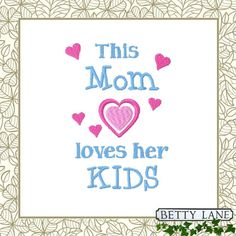 This Mom Loves Her Kids Embroidery Design in 7 by BettyLaneDesign