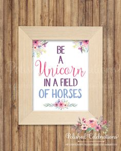 Be A Unicorn In A Field Of Horses Printable / Birthday Print / Nursery Decor / Floral Sign / Instant Download / Office Girl Bedroom Wall Art by PolishedCelebrations on Etsy