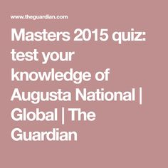 Masters 2015 quiz: test your knowledge of Augusta National | Global | The Guardian