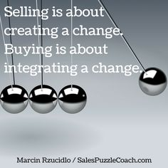 Selling is about creating a change. Buying is about integrating a change. [Marcin Rzucidlo / Sales Puzzle Coach] http://salespuzzlecoach.com/