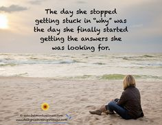 """Once she stopped being stuck in """"why"""" she started getting the answers she was looking for.  That is the power of acceptance and surrender."""
