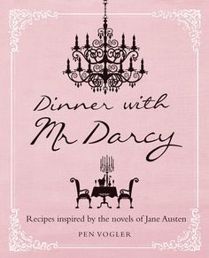 Dinner with Mr. Darcy: Recipes from Jane Austen's Novels and Letters | Brain Pickings